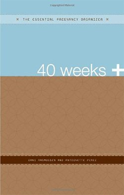 40+ Weeks - The Essential Pregnancy Organizer