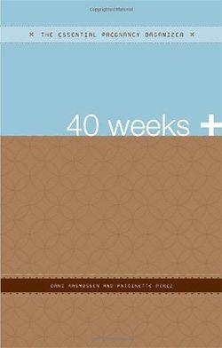 40+ Weeks - The Essential Pregnancy Organizer