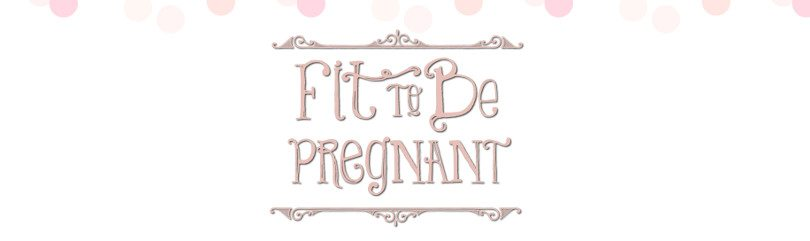 Fit to Be Pregnant